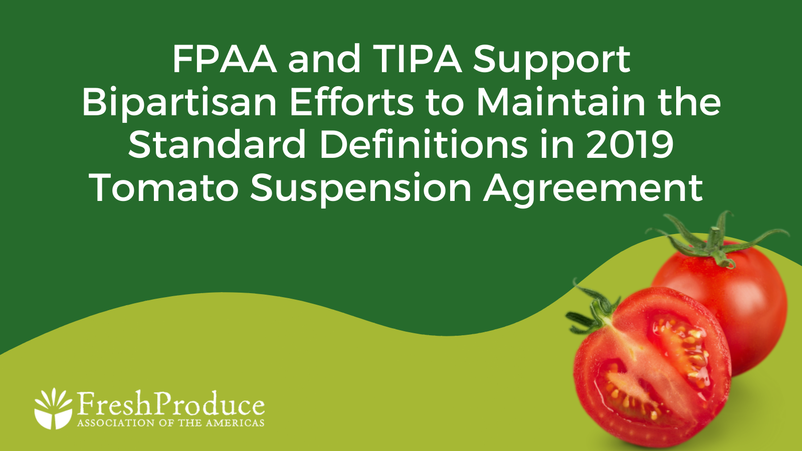FPAA and TIPA Support Bipartisan Efforts to Maintain the Standard Definitions in 2019 Tomato Suspension Agreement